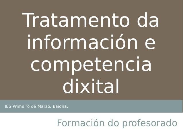 IES Primeiro de Marzo. Baiona. Formación do profesorado Tratamento da información e competencia dixital