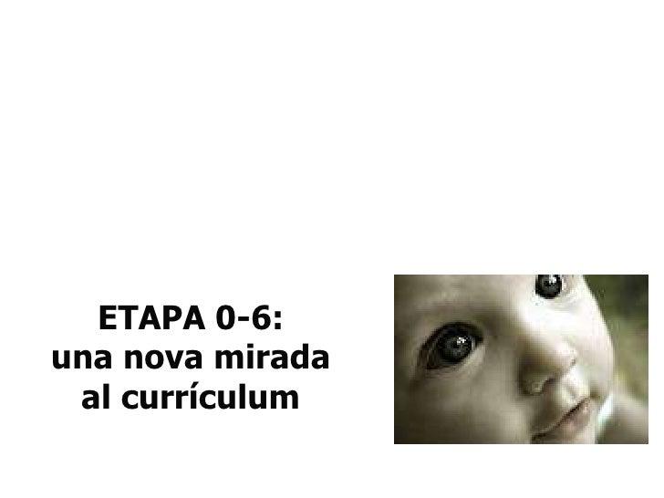 ETAPA 0-6: una nova mirada al currículum