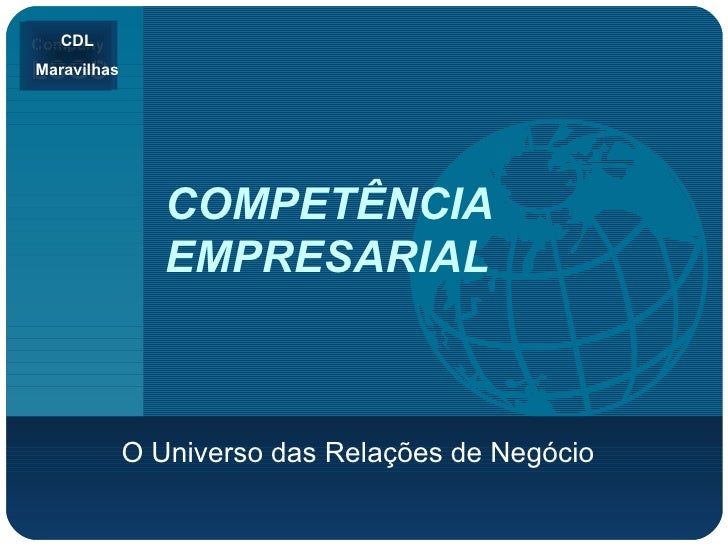 COMPETÊNCIA EMPRESARIAL O Universo das Relações de Negócio CDL Maravilhas