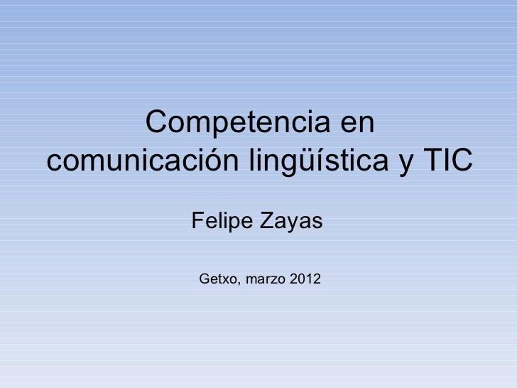 Competencia encomunicación lingüística y TIC          Felipe Zayas          Getxo, marzo 2012