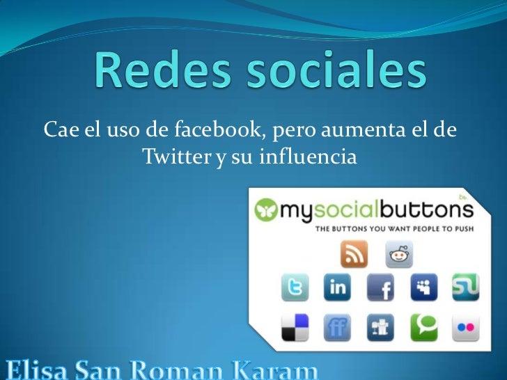 Redes sociales<br />Cae el uso de facebook, pero aumenta el de Twitter y su influencia<br />Elisa San RomanKaram<br />