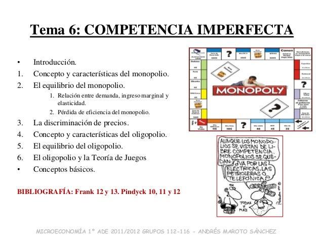 Tema 6: COMPETENCIA IMPERFECTA•    Introducción.1.   Concepto y características del monopolio.2.   El equilibrio del monop...