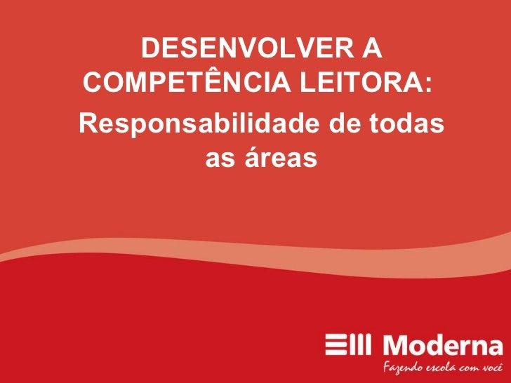 DESENVOLVER A COMPETÊNCIA LEITORA:  Responsabilidade de todas as áreas