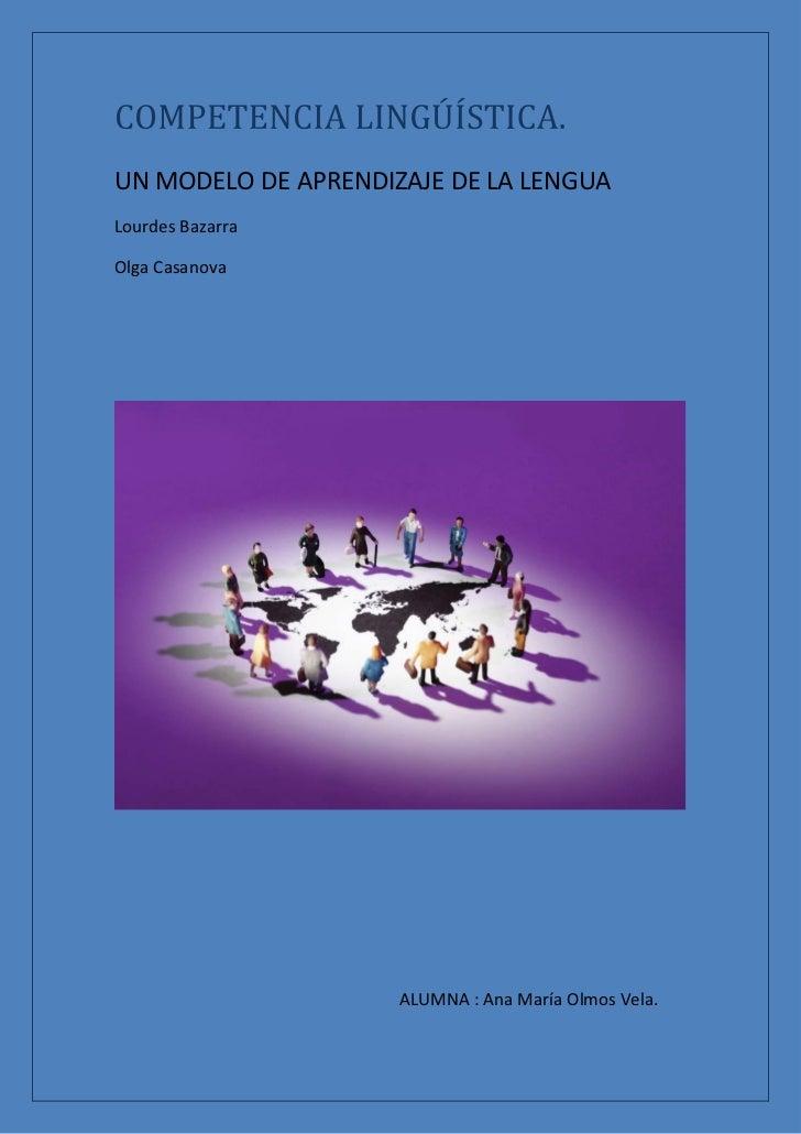 UN MODELO DE APRENDIZAJE DE LA LENGUALourdes BazarraOlga Casanova                     ALUMNA : Ana María Olmos Vela.