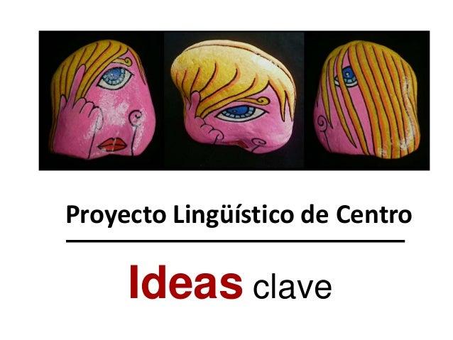 Ideas clave Proyecto Lingüístico de Centro