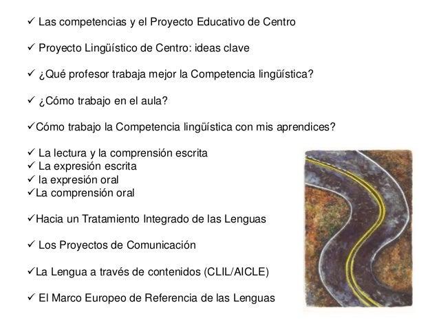  Las competencias y el Proyecto Educativo de Centro  Proyecto Lingüístico de Centro: ideas clave  ¿Qué profesor trabaja...