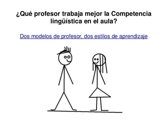 ¿Qué profesor trabaja mejor la Competencia lingüística en el aula? Dos modelos de profesor, dos estilos de aprendizaje