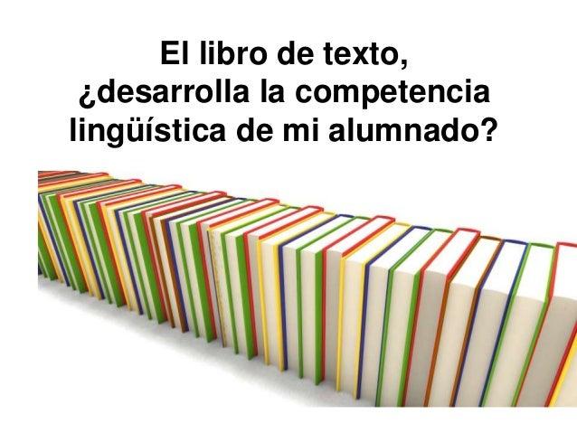 El libro de texto, ¿desarrolla la competencia lingüística de mi alumnado?