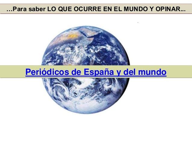 …Para saber LO QUE OCURRE EN EL MUNDO Y OPINAR... Periódicos de España y del mundo