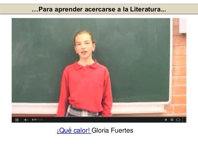 …Para aprender acercarse a la Literatura... ¡Qué calor! Gloria Fuertes