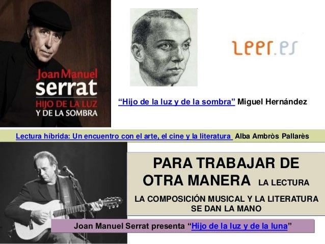 """Lectura híbrida: Un encuentro con el arte, el cine y la literatura Alba Ambròs Pallarès """"Hijo de la luz y de la sombra"""" Mi..."""