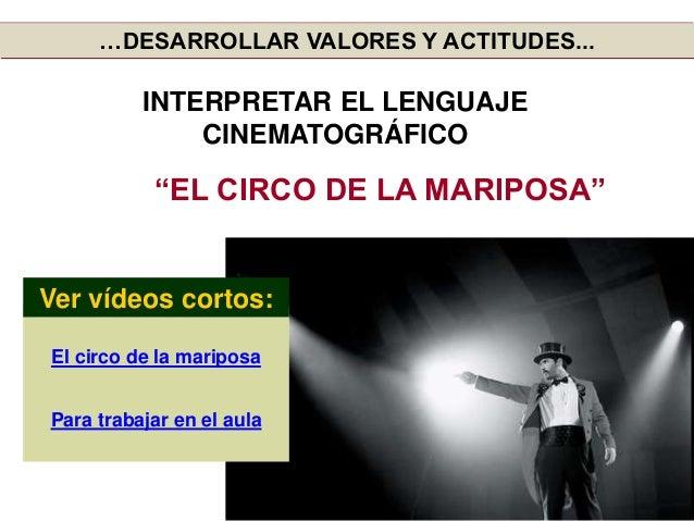 """""""EL CIRCO DE LA MARIPOSA"""" El circo de la mariposa Para trabajar en el aula Ver vídeos cortos: …DESARROLLAR VALORES Y ACTIT..."""