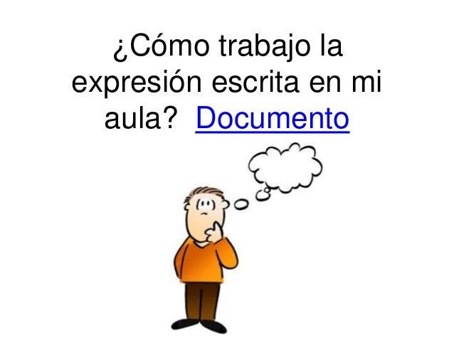 ¿Cómo trabajo la expresión escrita en mi aula? Documento
