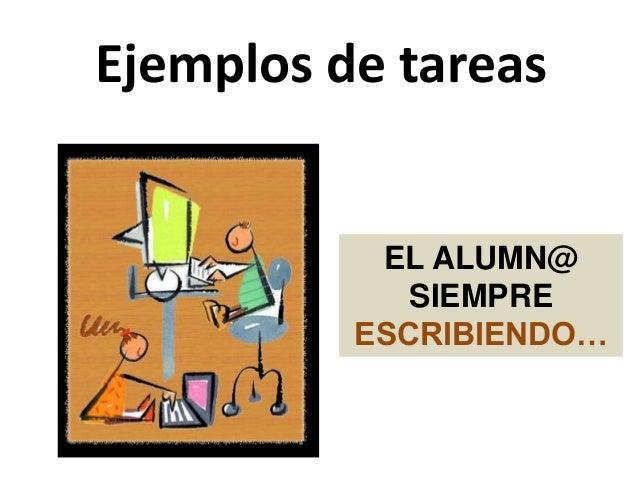 Ejemplos de tareas EL ALUMN@ SIEMPRE ESCRIBIENDO…