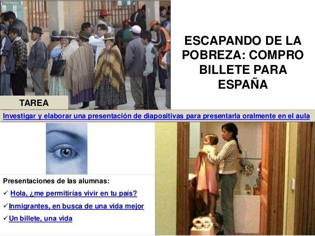 ESCAPANDO DE LA POBREZA: COMPRO BILLETE PARA ESPAÑA Presentaciones de las alumnas:  Hola, ¿me permitirías vivir en tu paí...