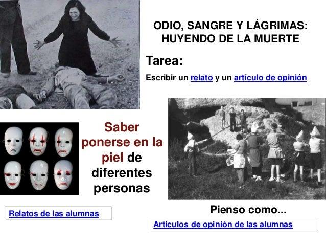 ODIO, SANGRE Y LÁGRIMAS: HUYENDO DE LA MUERTE Tarea: Escribir un relato y un artículo de opinión Saber ponerse en la piel ...
