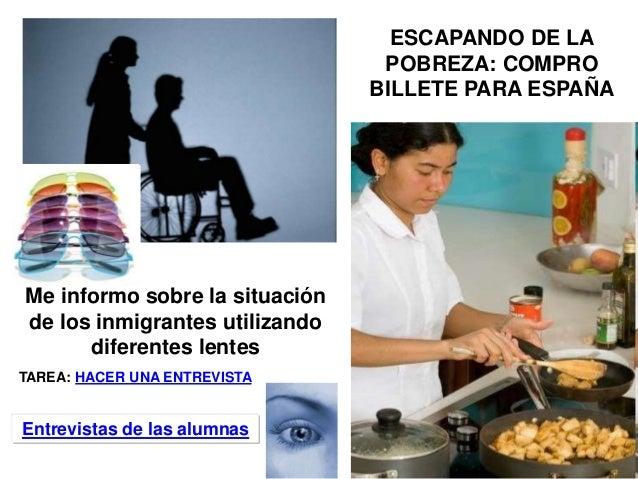 ESCAPANDO DE LA POBREZA: COMPRO BILLETE PARA ESPAÑA Me informo sobre la situación de los inmigrantes utilizando diferentes...