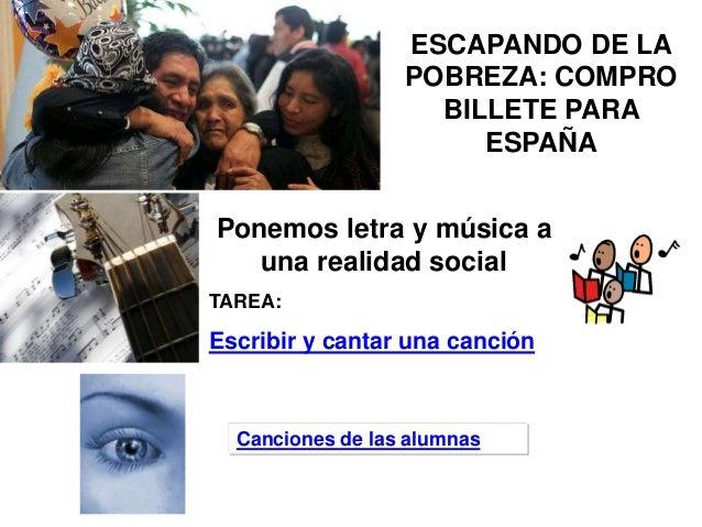 ESCAPANDO DE LA POBREZA: COMPRO BILLETE PARA ESPAÑA Ponemos letra y música a una realidad social TAREA: Escribir y cantar ...