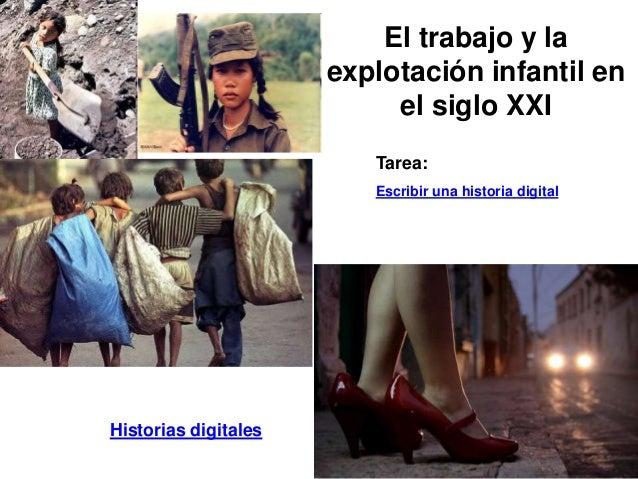 El trabajo y la explotación infantil en el siglo XXI Tarea: Escribir una historia digital Historias digitales