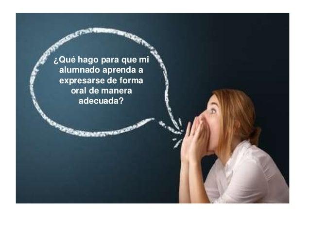 ¿Qué hago para que mi alumnado aprenda a expresarse de forma oral de manera adecuada?