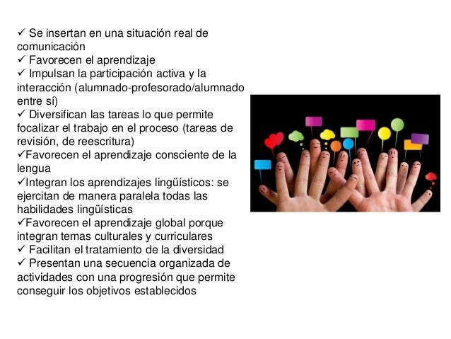  Se insertan en una situación real de comunicación  Favorecen el aprendizaje  Impulsan la participación activa y la int...
