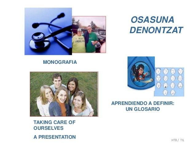 OSASUNA DENONTZAT APRENDIENDO A DEFINIR: UN GLOSARIO MONOGRAFIA TAKING CARE OF OURSELVES A PRESENTATION HTB / TIL