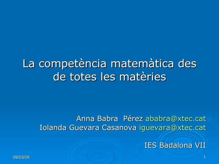 La competència matemàtica des de totes les matèries Anna Babra  Pérez  [email_address] Iolanda Guevara Casanova  [email_ad...