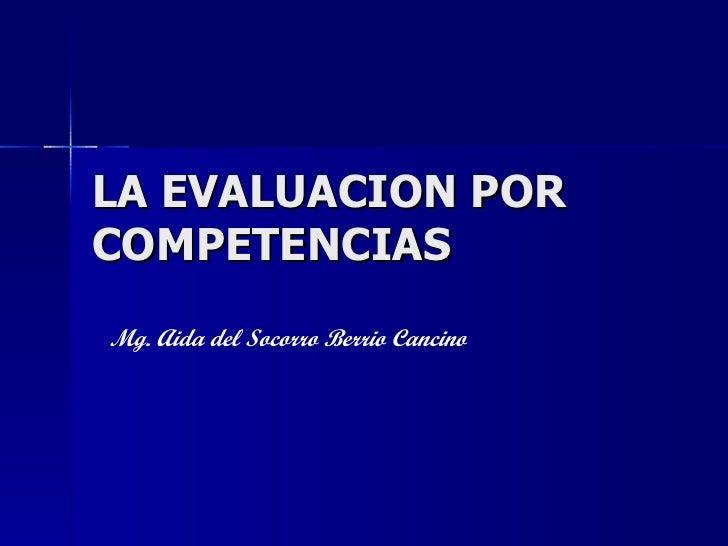 LA EVALUACION POR COMPETENCIAS Mg. Aida del Socorro Berrio Cancino