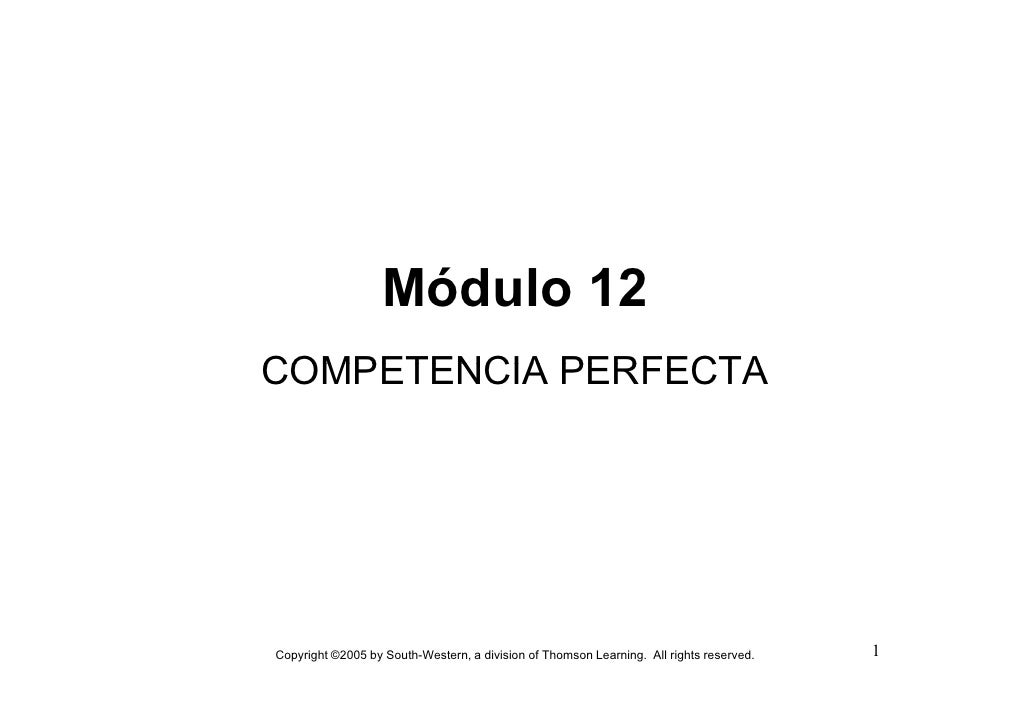 Módulo 12 COMPETENCIA PERFECTA     Copyright ©2005 by South-Western, a division of Thomson Learning. All rights reserved. ...