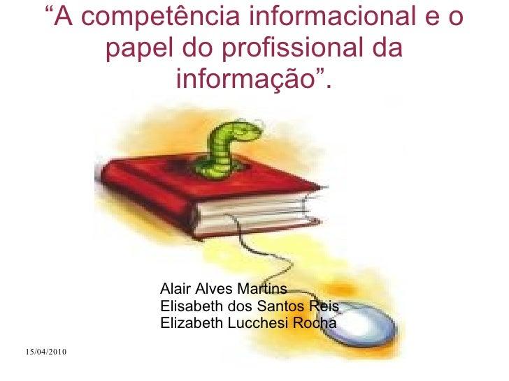 """"""" A competência informacional e o papel do profissional da informação"""". Alair Alves Martins Elisabeth dos Santos Reis Eliz..."""