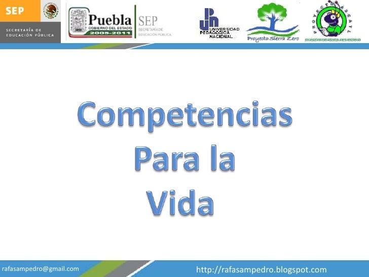 Competencias<br />Para la<br />Vida <br />http://rafasampedro.blogspot.com<br />rafasampedro@gmail.com<br />