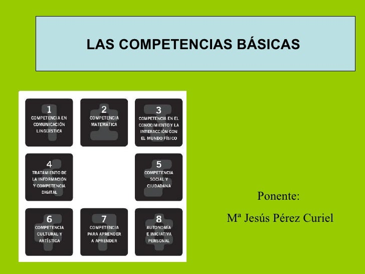 Ponente:  Mª Jesús Pérez Curiel LAS COMPETENCIAS BÁSICAS