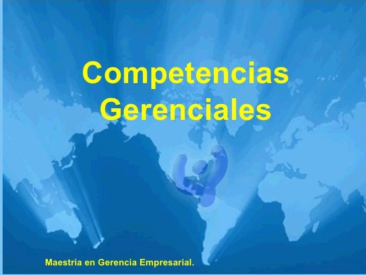Competencias Gerenciales Maestría en Gerencia Empresarial.