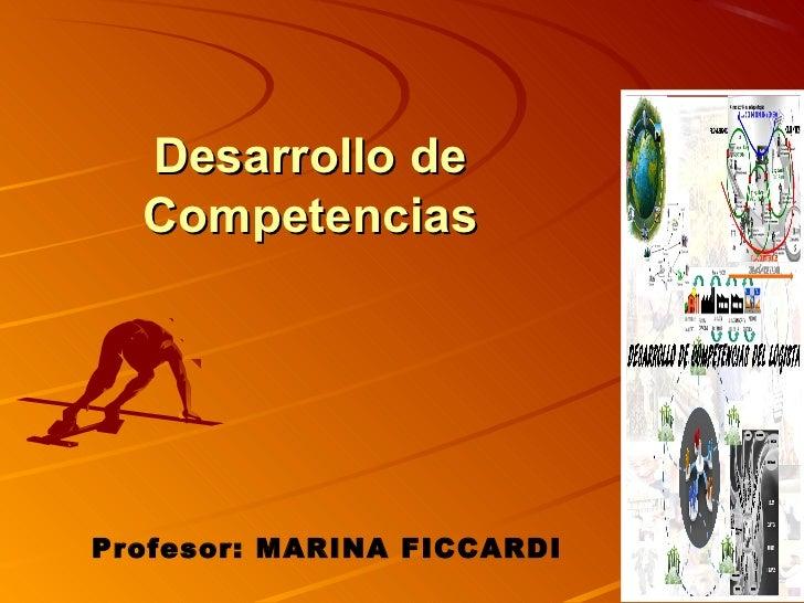 Desarrollo de  CompetenciasProfesor: MARINA FICCARDI
