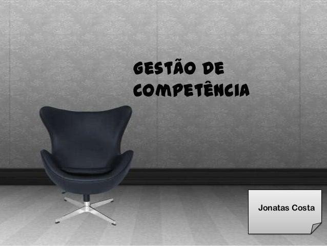 Gestão deCompetência              Jonatas Costa