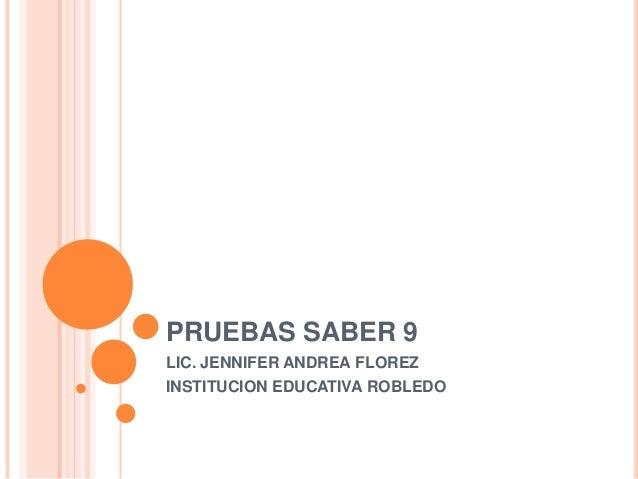 PRUEBAS SABER 9 LIC. JENNIFER ANDREA FLOREZ INSTITUCION EDUCATIVA ROBLEDO