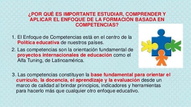 ¿POR QUÉ ES IMPORTANTE ESTUDIAR, COMPRENDER Y APLICAR EL ENFOQUE DE LA FORMACIÓN BASADA EN COMPETENCIAS? 1. El Enfoque de ...