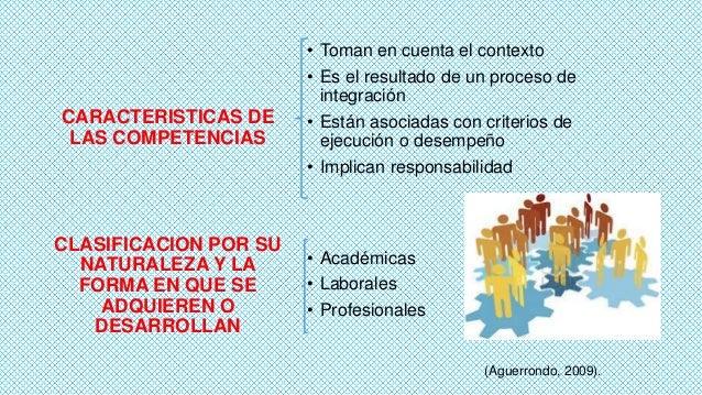 CARACTERISTICAS DE LAS COMPETENCIAS  CLASIFICACION POR SU NATURALEZA Y LA FORMA EN QUE SE ADQUIEREN O DESARROLLAN  • Toman...