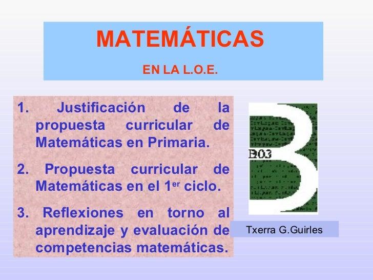 1. Justificación de la propuesta curricular de Matemáticas en Primaria. 2. Propuesta curricular de Matemáticas en el 1 er ...
