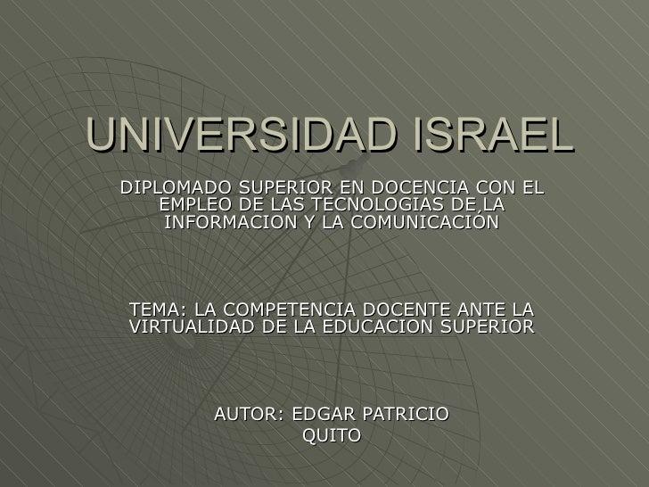 UNIVERSIDAD ISRAEL DIPLOMADO SUPERIOR EN DOCENCIA CON EL EMPLEO DE LAS TECNOLOGIAS DE LA INFORMACION Y LA COMUNICACIÓN TEM...