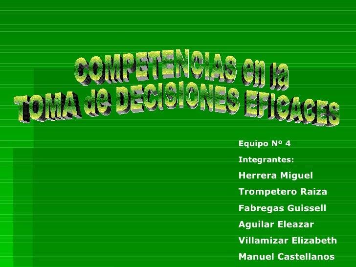 Equipo Nº 4 Integrantes:   Herrera Miguel Trompetero Raiza  Fabregas Guissell Aguilar Eleazar Villamizar Elizabeth  Manuel...