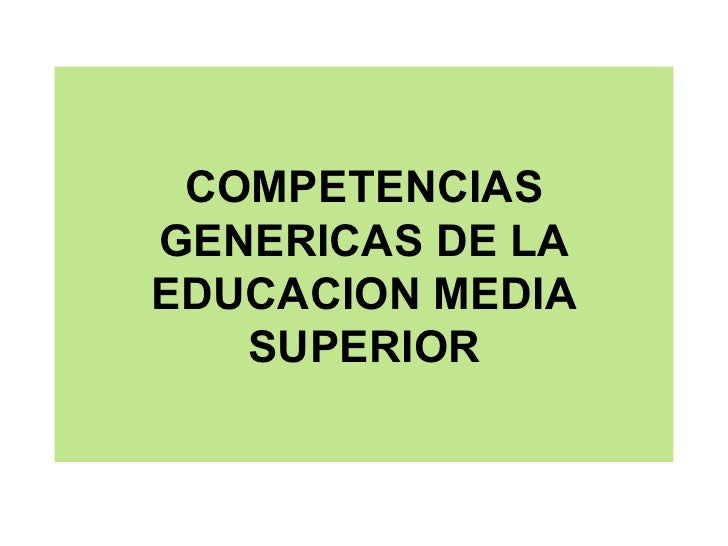 COMPETENCIAS GENERICAS DE LA EDUCACION MEDIA SUPERIOR