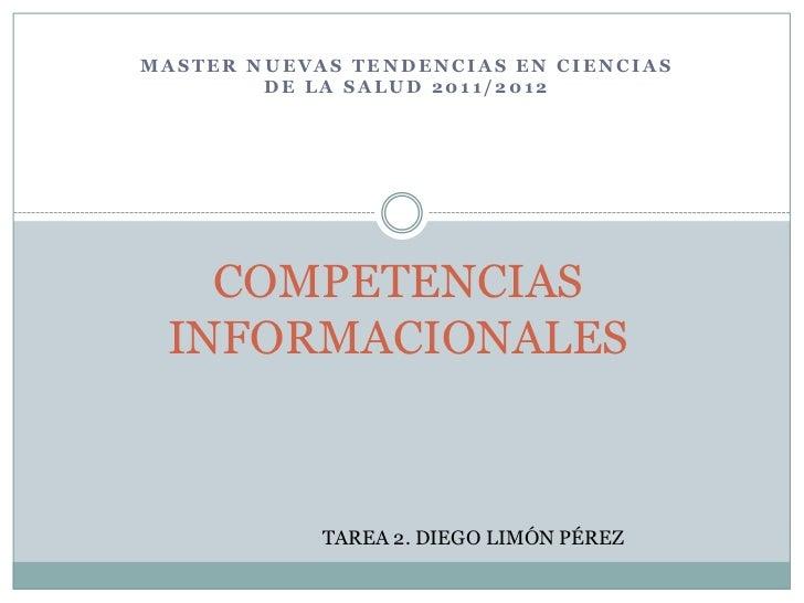 MASTER NUEVAS TENDENCIAS EN CIENCIAS        DE LA SALUD 2011/2012   COMPETENCIAS INFORMACIONALES            TAREA 2. DIEGO...
