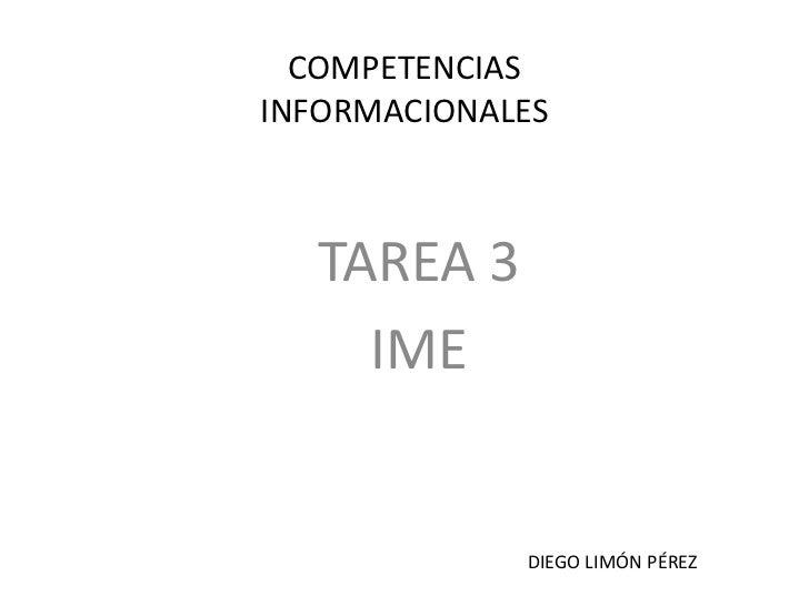 COMPETENCIASINFORMACIONALES  TAREA 3    IME             DIEGO LIMÓN PÉREZ