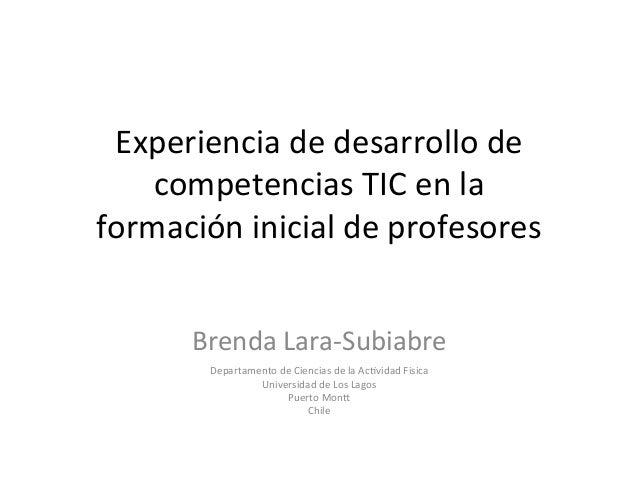 Experienciadedesarrollode competenciasTICenla formacióninicialdeprofesores  BrendaLara-Subiabre Departam...