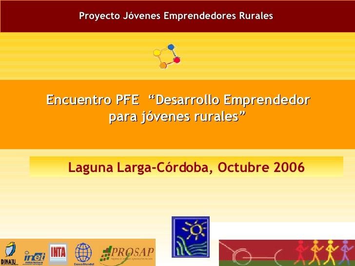 """Proyecto Jóvenes Emprendedores Rurales   Encuentro PFE  """"Desarrollo Emprendedor para jóvenes rurales"""" Laguna Larga-Córdoba..."""