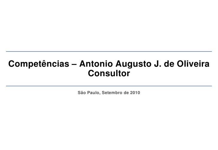 Competências – Antonio Augusto J. de Oliveira                 Consultor                 São Paulo, Setembro de 2010