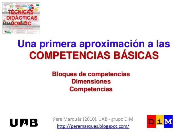 Una primera aproximación a las COMPETENCIAS BÁSICAS Bloques de competencias Dimensiones Competencias  Pere Marquès (2010)....