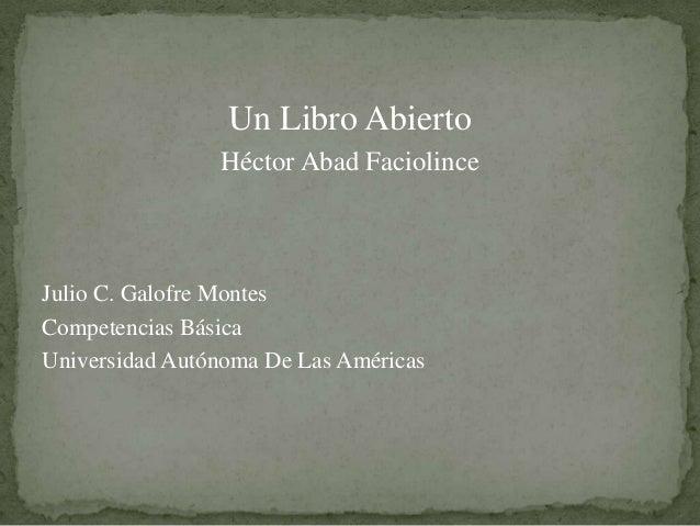 Un Libro Abierto                Héctor Abad FaciolinceJulio C. Galofre MontesCompetencias BásicaUniversidad Autónoma De La...