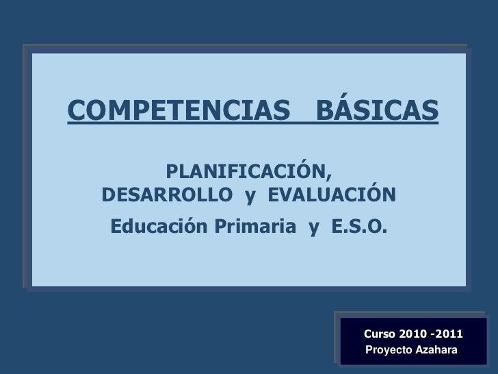COMPETENCIAS BÁSICAS      PLANIFICACIÓN, DESARROLLO y EVALUACIÓN  Educación Primaria y E.S.O.                          Cur...